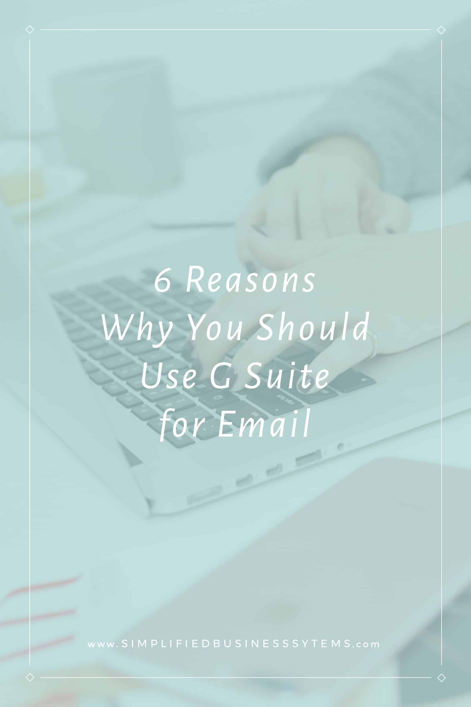 6 Reasons Why You Should Use G Suite for Email