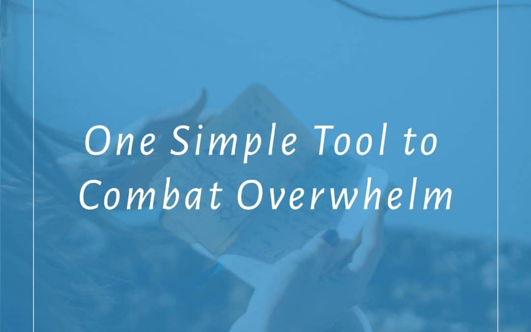 One Simple Tool to Combat Overwhelm