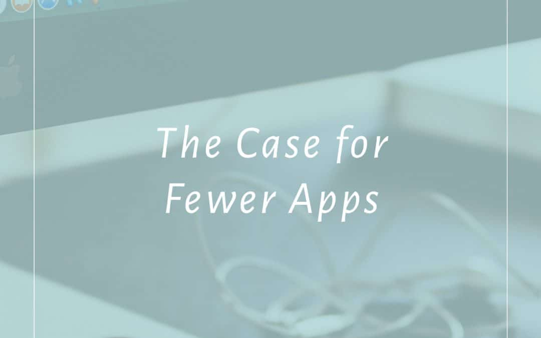 The Case for Fewer Apps