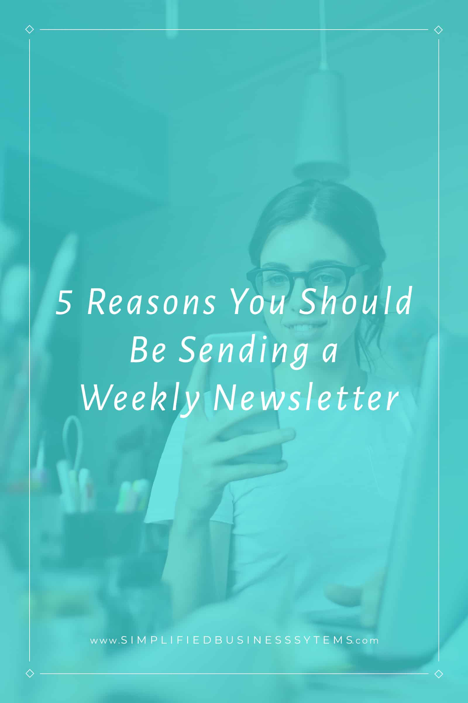 5 Reasons You Should Be Sending a Weekly Newsletter